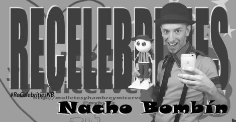 ReCelebrities Nacho Bombin